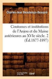 Coutumes Et Institutions de L'Anjou Et Du Maine Anterieures Au Xvie Siecle. 2 (Ed.1877-1897)