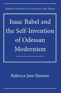 Isaac Babel and the Self-Invention of Odessan Modernism