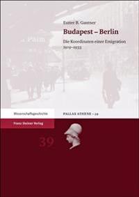 Budapest - Berlin: Die Koordinaten Einer Emigration 1919-1933