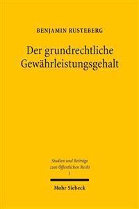 Der Grundrechtliche Gewahrleistungsgehalt: Eine Veranderte Perspektive Auf Die Grundrechtsdogmatik Durch Eine Prazise Schutzbereichsbestimmung