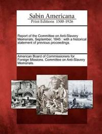 Report of the Committee on Anti-Slavery Memorials, September, 1845