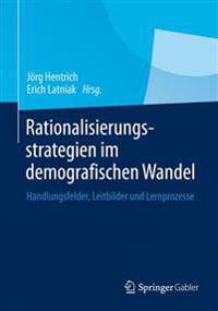 Rationalisierungsstrategien Im Demografischen Wandel: Handlungsfelder, Leitbilder Und Lernprozesse