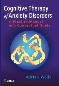 Cognitive Therapy of Anxiety Disorders: A Practice Manual and Conceptual Gu