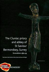 The Cluniac Priory and Abbey of St Saviour: Bermondsey, Surrey Excavations 1984-95