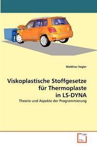 Viskoplastische Stoffgesetze Fur Thermoplaste in Ls-Dyna