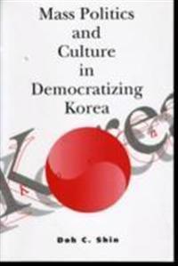 Mass Politics and Culture in Democratizing Korea