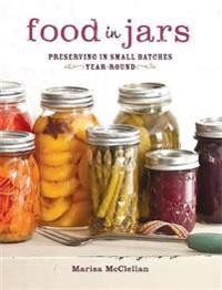 Food in Jars: Preserving in Small Batches Year-Round
