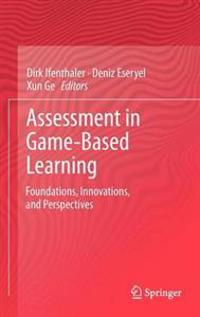 Assessment in Game-Based Learning: Foundations, Innovations, and Perspectives