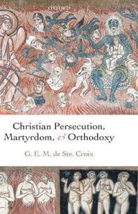 Christian Persecution, Martyrdom, And Orthodoxy