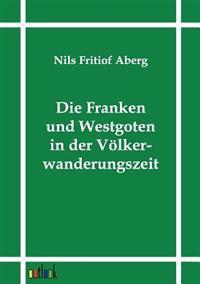 Die Franken Und Westgoten in Der Volkerwanderungszeit