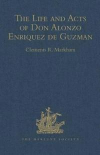 The Life and Acts of Don Alonzo Enriquez De Guzman, a Knight of Seville, of the Order of Santiago, A.d. 1518 to 1543