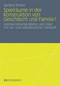 Spielräume in Der Konstruktion Von Geschlecht Und Familie?