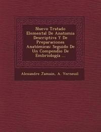 Nuevo Tratado Elemental De Anatomia Descriptiva Y De Preparaciones Anatómicas: Seguido De Un Compendio De Embriología ...
