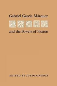 Gabriel Garcia Marquez and the Powers of Fiction