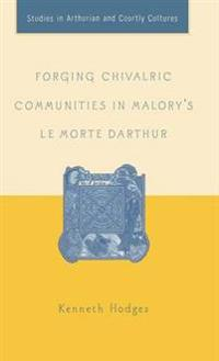 Forging Chivalric Communities In Malory's Le Morte Darthur