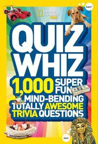 Quiz Whiz  1 000 Super Fun  Mind-Bending  Totally Awesome Trivia Questions - National Geographic Kids - böcker (9781426310188)     Bokhandel