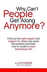 Why Can't People Get Along Anymore?: Find Out How Self-Respect and Respect for Others Can Solve This Problem