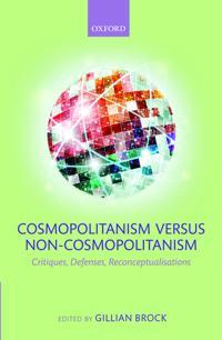 Cosmopolitanism Versus Non-Cosmopolitanism: Critiques, Defenses, Reconceptualizations