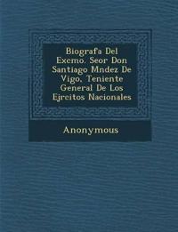 Biograf a del Excmo. Se or Don Santiago M Ndez de Vigo, Teniente General de Los Ej Rcitos Nacionales