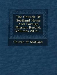 The Church Of Scotland Home And Foreign Mission Record, Volumes 20-21...