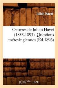 Oeuvres de Julien Havet (1853-1893). Questions M�rovingiennes (�d.1896)