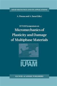 Iutam Symposium on Micromechanics of Plasticity and Damage of Multiphase Materials
