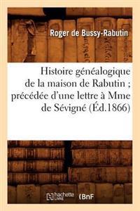 Histoire Genealogique de La Maison de Rabutin; Precedee D'Une Lettre a Mme de Sevigne (Ed.1866)