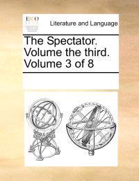 The Spectator. Volume the Third. Volume 3 of 8