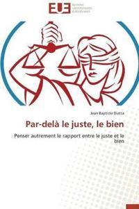 Par-Del� Le Juste, Le Bien
