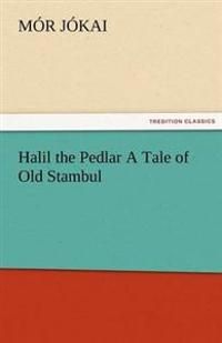 Halil the Pedlar a Tale of Old Stambul