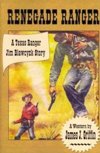 Renegade Ranger: A Texas Ranger Jim Blawcyzk Story