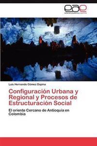 Configuracion Urbana y Regional y Procesos de Estructuracion Social