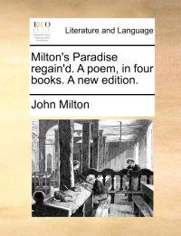 Milton's Paradise Regain'd. a Poem, in Four Books. a New Edition
