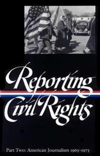 Reporting Civil Rights Vol. 2 (Loa #138): American Journalism 1963-1973