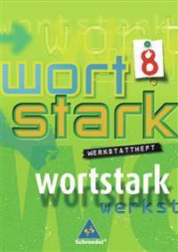 Wortstark. Werkstattheft 8. Neubearbeitung. Rechtschreibung 2006. Berlin, Bremen, Hamburg, Hessen, Niedersachsen, Nordrhein-Westfalen, Rheinland-Pfalz, Schleswig-Holstein