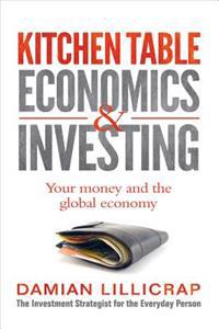 Kitchen Table Economics & Investing: Your Money and the Global Economy