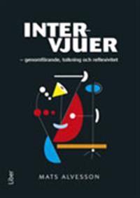 Intervjuer : genomförande, tolkning och reflexivitet