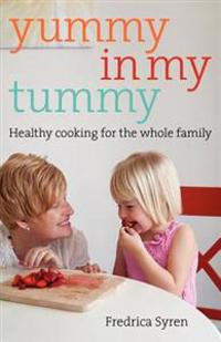 Yummy in My Tummy: Healthy Cooking for the Whole Family