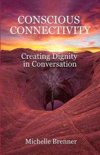 Conscious Connectivity: Creating Dignity in Conversation