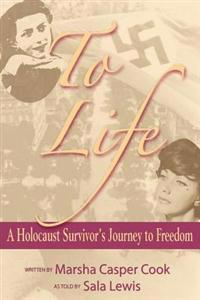To Life - A Holocaust Survivor's Journey to Freedom
