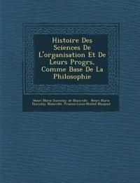 Histoire Des Sciences De L'organisation Et De Leurs Progr¿s, Comme Base De La Philosophie