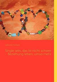 Single Sein, Das Ist Nicht Schwer - Beziehung Leben, Umso Mehr