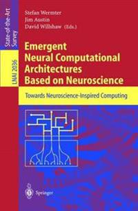 Emergent Neural Computational Architectures Based on Neuroscience