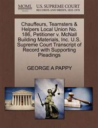 Chauffeurs, Teamsters & Helpers Local Union No. 186, Petitioner V. McNall Building Materials, Inc. U.S. Supreme Court Transcript of Record with Supporting Pleadings