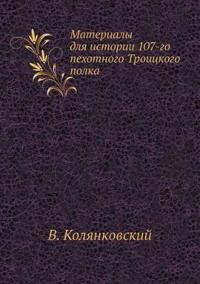 Materialy Dlya Istorii 107-Go Pehotnogo Troitskogo Polka