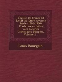 L'église De France Et L'état Au Dix-neuvième Siècle (1802-1900): Conférences Faites Aux Facultés Catholiques D'angers, Volume 2...