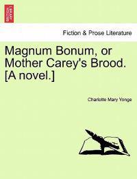 Magnum Bonum, or Mother Carey's Brood. [A Novel.]