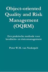 Object-oriented Quality Management (OQRM). Een Praktische Methode Voor Kwaliteits- En Risicomanagement.