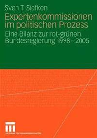 Expertenkommissionen Im Politischen Prozess: Eine Bilanz Zur Rot-Grunen Bundesregierung 1998 - 2005
