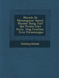 Miracle de Monseigneur Sainct Nicolas: Dung Juif Qui Presta Cent Escus Ung Crestien, XVIII Personnaiges
